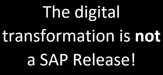 Digital Transformation is not a SAP Release